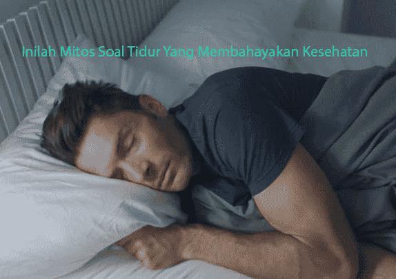 Mitos Soal Tidur Yang Membahayakan Kesehatan
