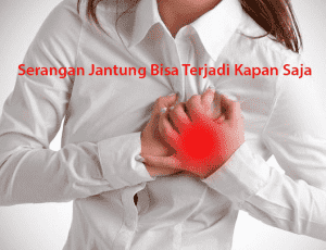 Serangan Jantung Bisa Terjadi Kapan Saja