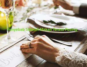 Penyebab Setelah Makan Terasa Pusing